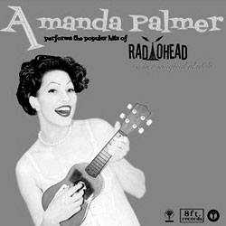 Amanda Palmer – «Performs The Popular Hits Of Radiohead»