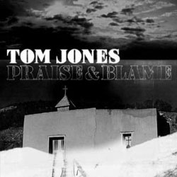 Tom Jones – «Praise&Blame»